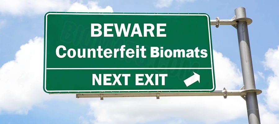 Beware Counterfeit Biomats